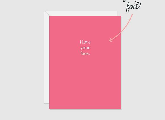 I Love Your Face Foil Card