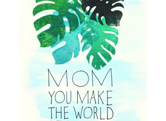 Mom You Make The World Beautiful Card