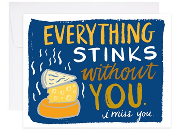 Everything Stinks Without You Card