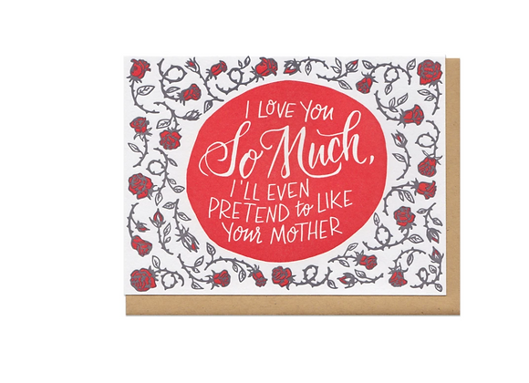 I Love You So Much, I'll Even Pretend To Like Your Mother Card