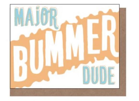 Major Bummer Dude Card