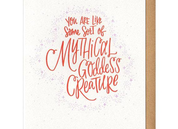 You Are Like Some Sort Of Mythical Goddess Creature Card