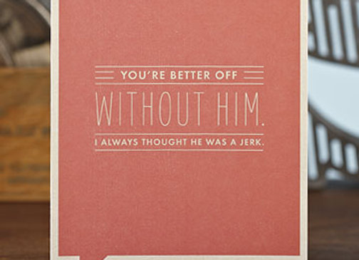 You're Better Off Without Him Card