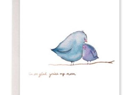 I'm So Glad You're My Mom Birdie Card