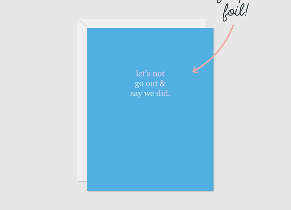 Let's Not Go Out & Say We Did Foil Card
