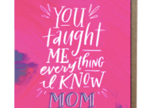You Taught Me Everything Mother's Day Card