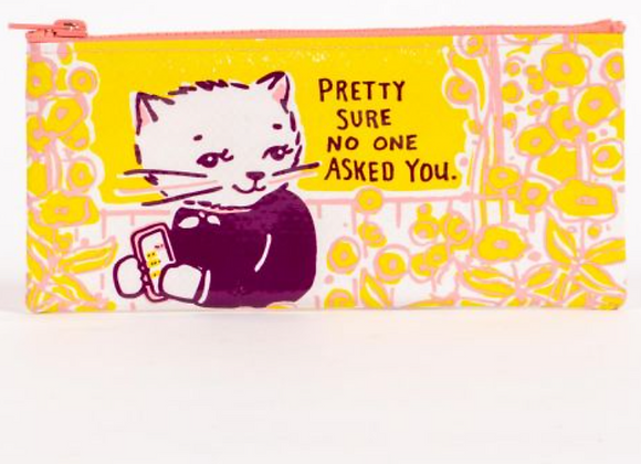 No One Asked You - Pencil Case