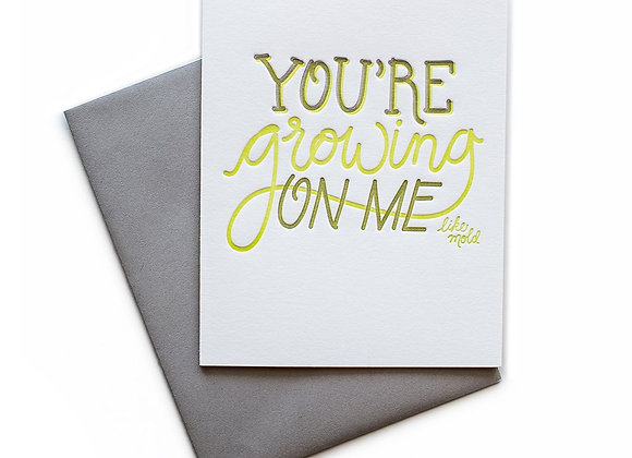You're Growing On Me Card