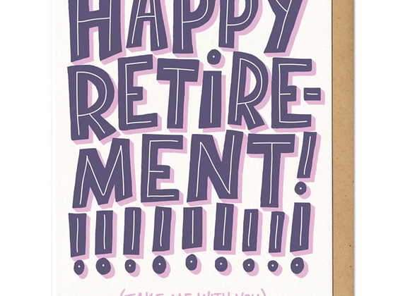 Happy Retirement Take Me With You Card