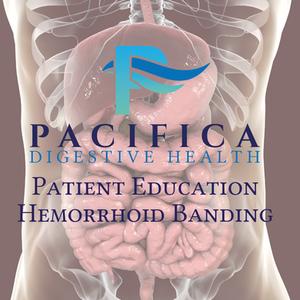 Pacifica Digestive Health Patient Education: Hemorrhoid Banding