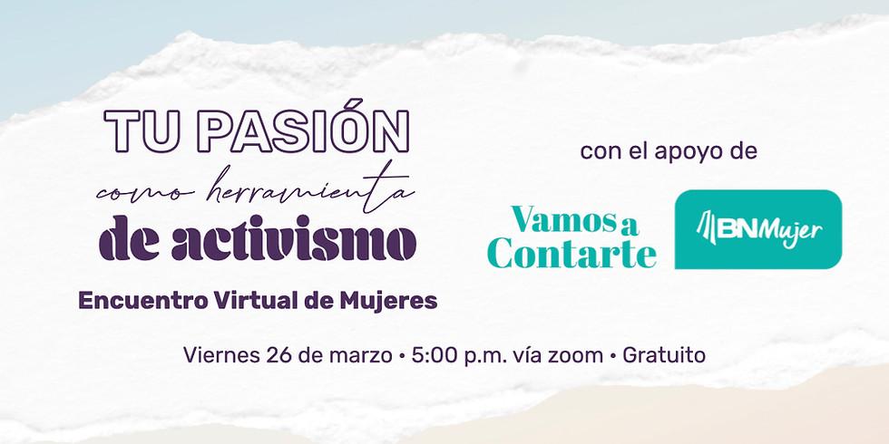 Encuentro Virtual de Mujeres - TU PASIÓN COMO HERRAMIENTA DE ACTIVISMO