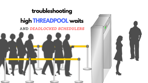 How to Troubleshoot THREADPOOL Waits and Deadlocked Schedulers