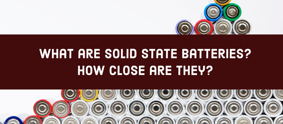 What are Solid State Batteries? How close are they?