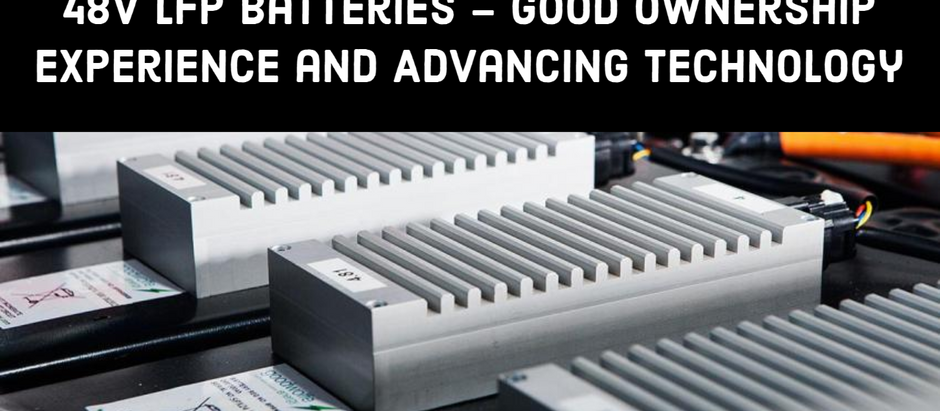 48V LFP Batteries – Good Ownership Experience and Advancing Technology