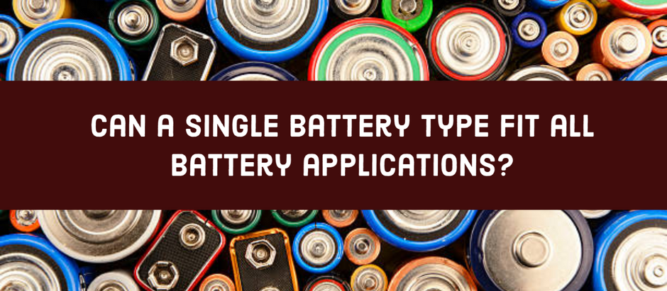 Can a Single Battery Type fit all Battery Applications?