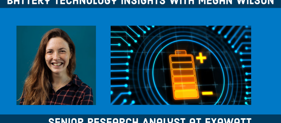 Battery Technology Insights with Megan Wilson, Senior Research Analyst at Exawatt