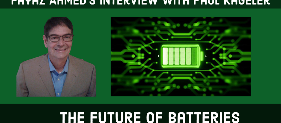 The Future of Batteries: Fayaz Ahmed's Interview with Paul Kageler