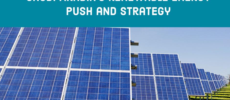 Saudi Arabia's Renewable Energy Push and Strategy
