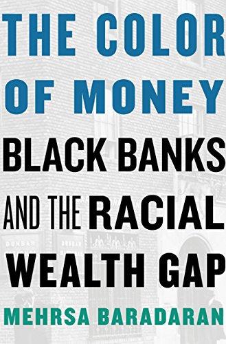 The Color of Money-Black Banks and the Racial Wealth Gap - Mehrsa Baradaran