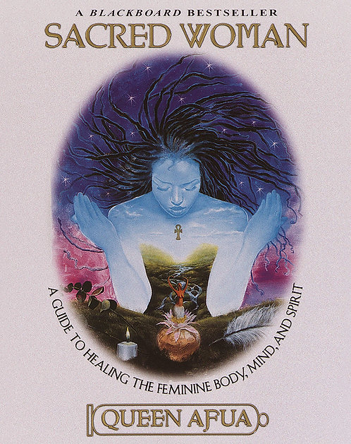 Sacred woman a guide to healing the feminine body, mind and spirit - Queen Afua