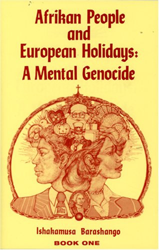 Afrikan People and European Holidays, Vol.1: A Mental Genocide - I.  Barashango