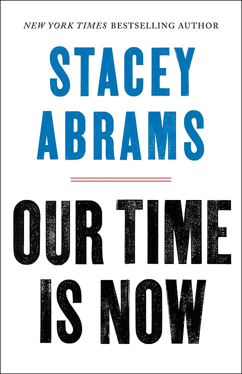 Our Time Is Now: Power, Purpose, and the Fight for a Fair America- Stacey Abrams