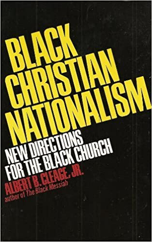 Black Christian Nationalism, New Directions for the Black Church- A. B. Cleage