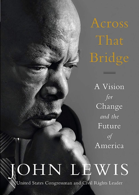 Across That Bridge: A Vision for Change and the Future of America - John Lewis