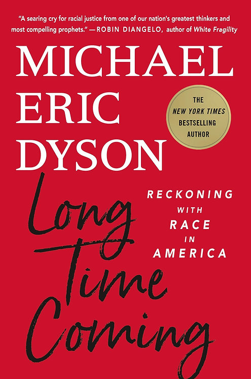 Long Time Coming: Reckoning with Race in America-Michael Eric Dyson