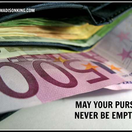 MAY YOUR PURSE NEVER BE EMPTY!