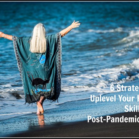 6 Strategies To Uplevel Your Healing Skills For a Post-Pandemic World - THIS SATURDAY