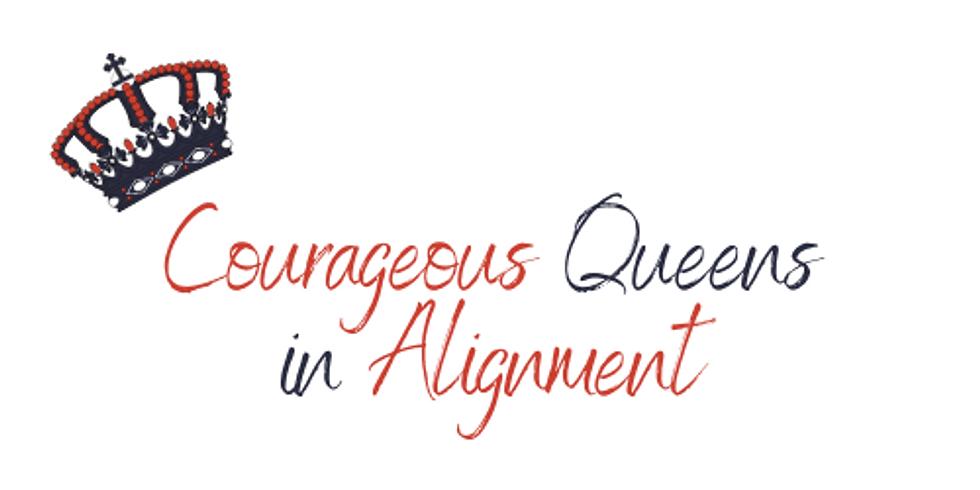 Courageous Queens in Alignment