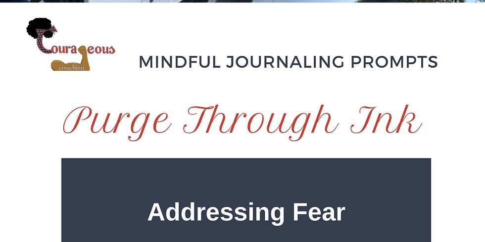 Purge Through Ink: Addressing Fear