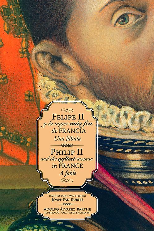 Felipe II y la mujer más fea de Francia