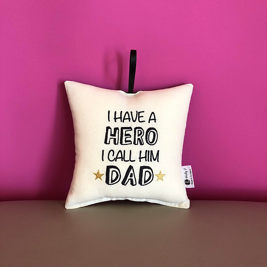 'I have a hero I call him Dad' Hanging Cushion