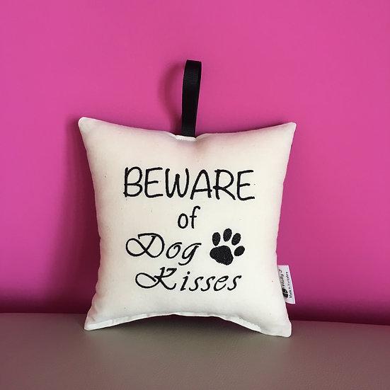 'Beware of Dog Kisses' Hanging Cushion