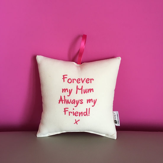 'Forever my Mum Always my Friend!' Hanging Cushion