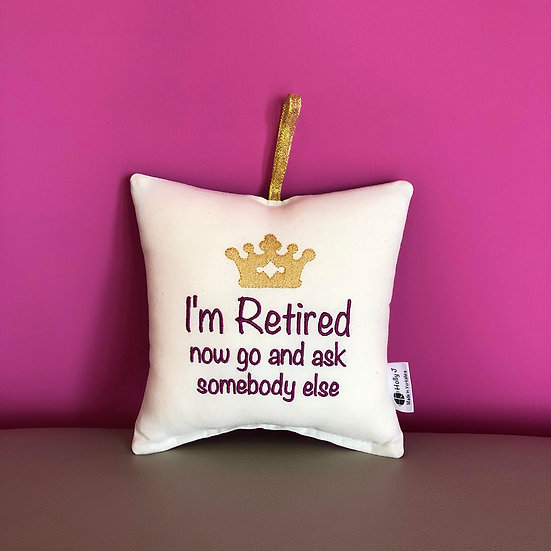 'I'm Retired now go and ask somebody else' Hanging Cushion