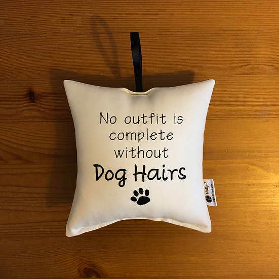 'No outfit is complete without Dog Hairs' Hanging Cushion