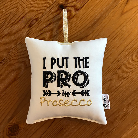'I put the PRO in Prosecco' Hanging Cushion