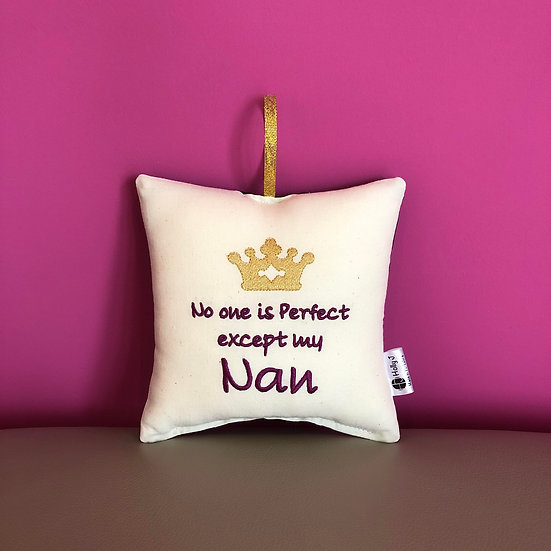 'No one is perfect except my Nan' Hanging Cushion