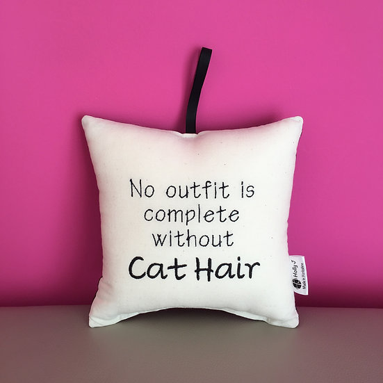 'No outfit is complete without Cat Hair' Hanging Cushion