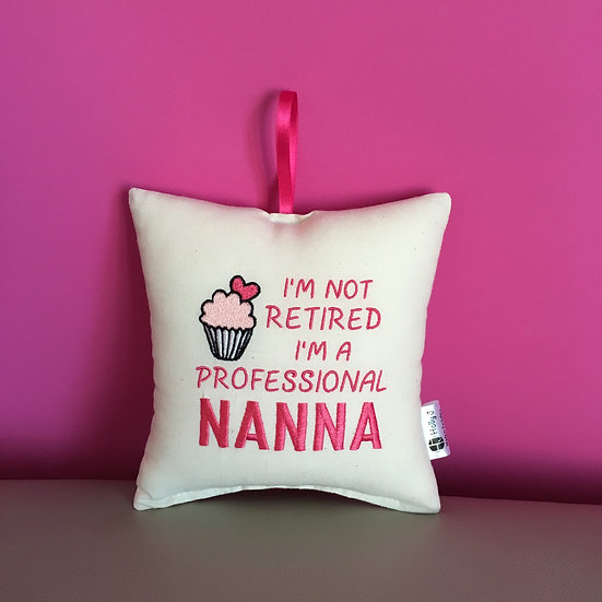 'I'm not retired I'm a professional Nanna' Hanging Cushion