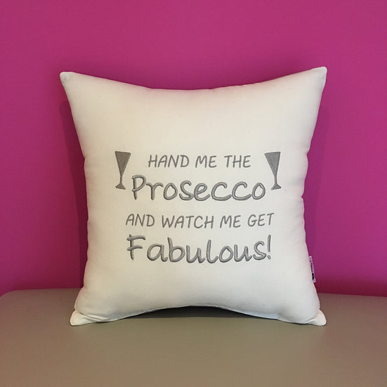 'Hand me the Prosecco and watch me get fabulous!' Cushion
