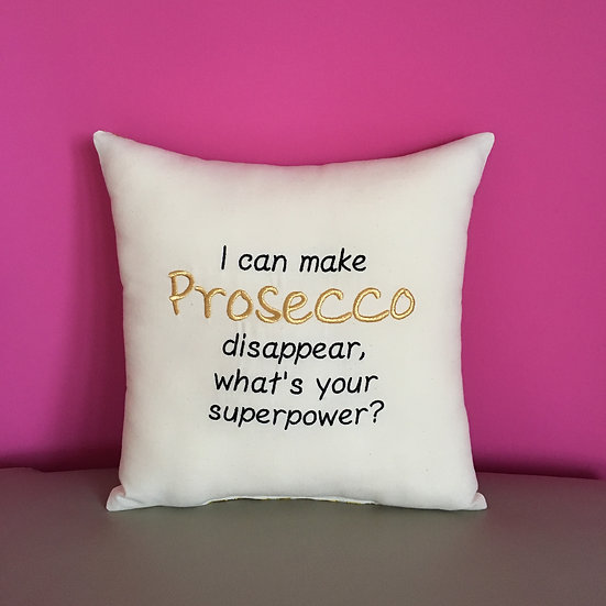 'I can make Prosecco disappear, whats your superpower?' Cushion