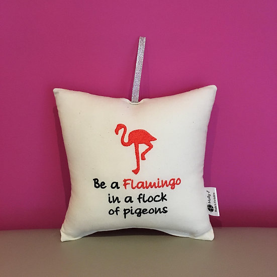 'Be a Flamingo in a flock of pigeons' Hanging Cushion