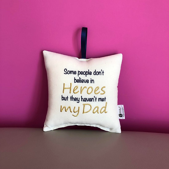 'Some people don't believe in heroes...' Hanging Cushion