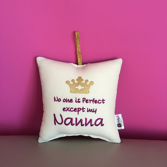 'No one is perfect except my Nanna' Hanging Cushion