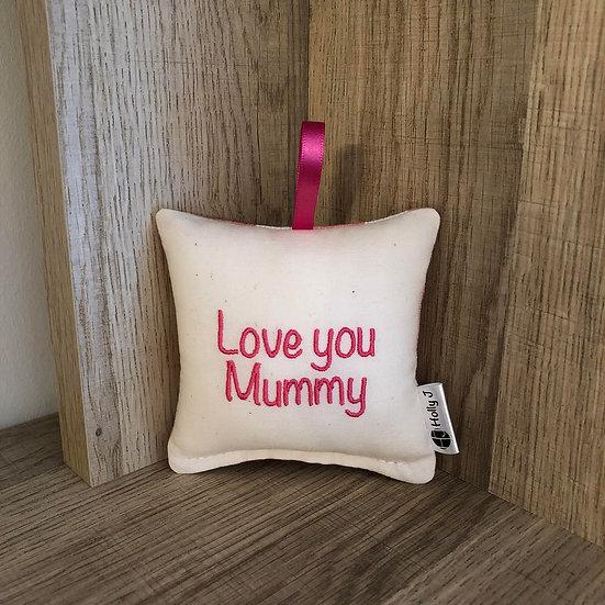 'Love you Mummy' Mini Hanging Cushion