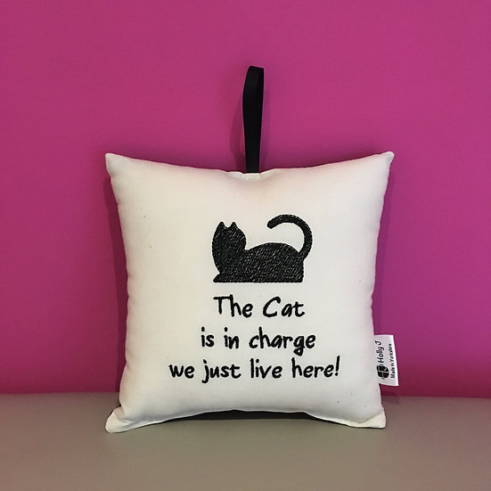 'The Cat is in charge we just live here!' Hanging Cushion